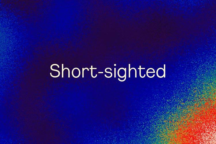 Short-sighted