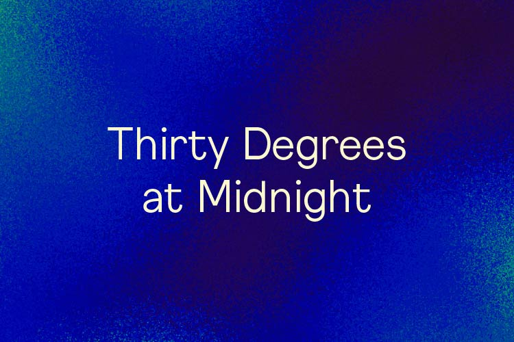 Thirty Degrees at Midnight