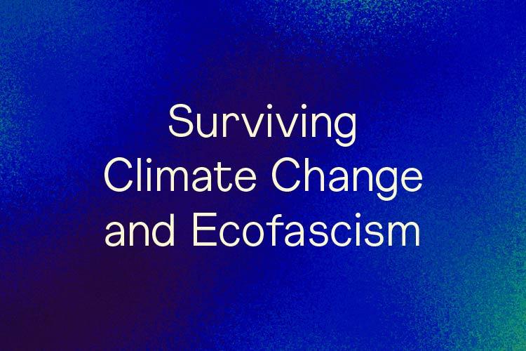 Surviving Climate Change and Ecofascism