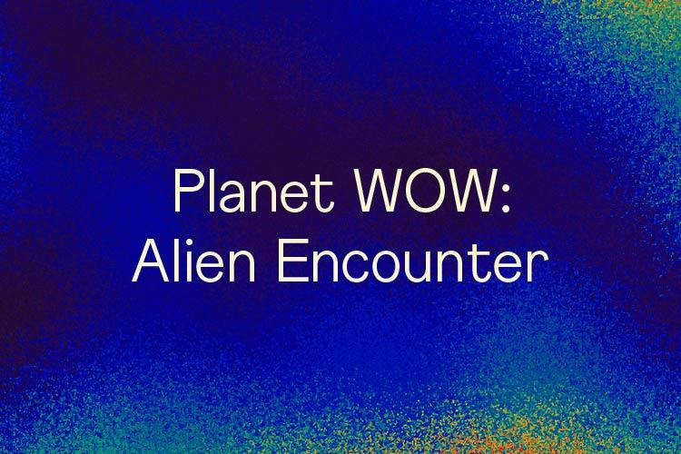 Planet WOW: Alien Encounter